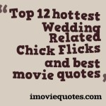Top 12 hottest Wedding Related Chick Flicks and best movie quotes
